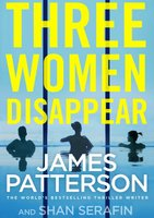 Three Women Disappear (Paperback): James Patterson, Shan Serafin