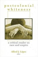 Postcolonial Whiteness - A Critical Reader on Race and Empire (Hardcover, New): Alfred J. Lopez