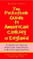 The Pocketbook Guide to American Cooking in England - A (Pocket) Guide for Buying American Ingredients in British Supermarkets...