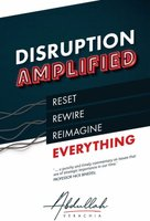 Disruption Amplified - Reset, Rewire, Reimagine Everything (Paperback): Abdullah Verachia