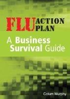 Flu Action Plan - A Business Survival Guide (Paperback): Colum Murphy