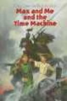 Max and ME and the Time Machine (Paperback, 1st Harper trophy ed): Gery Greer, Bob Ruddick