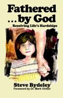 Fathered by God (Paperback): Steve Bydeley
