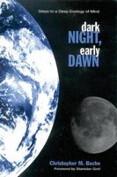 Dark Night, Early Dawn - Steps to a Deep Ecology of Mind (Hardcover, illustrated edition): Christopher M. Bache