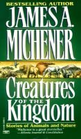 Creatures of the Kingdom - Stories of Animals and Nature (Paperback, 1st Ballantine Books ed): James A. Michener