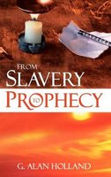 From Slavery to Prophecy (Hardcover): G. Alan Holland