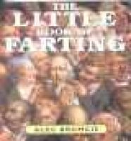 The Little Book of Farting (Paperback, illustrated edition): Alec Bromcie