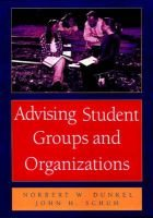 Advising Student Groups and Organizations (Paperback, 1st ed): Norbert W. Dunkel