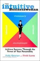 The Intuitive Businesswoman (Hardcover): Judy George, Todd Lyon