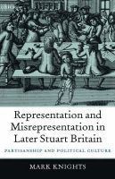 Representation and Misrepresentation in Later Stuart Britain - Partisanship and Political Culture (Hardcover, New): Mark Knights