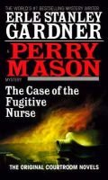 The Case of the Fugitive Nurse (Paperback, 1st Ballantine Books ed): Erle Stanley Gardner