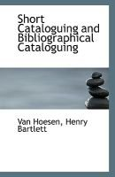 Short Cataloguing and Bibliographical Cataloguing (Paperback): Henry Bartlett Van Hoesen