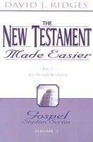 The New Testament Made Easier - Part 2-Acts Through Revelation (Paperback): David J Ridges