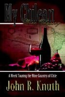My Chilean Wine Odyssey: A Week Touring the Wine Country of Chile - A Week Touring the Wine Country of Chile (Paperback): John...