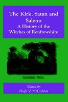 The Kirk, Satan and Salem - A History of the Witches of Renfrewshire (Paperback, 3rd): Hugh V Mclachlan