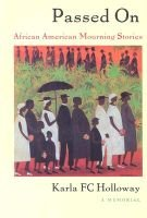 Passed On - African American Mourning Stories, A Memorial (Paperback): Karla F. C Holloway