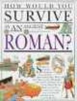 How Would You Survive as an Ancient Roman? (Paperback, 1st pbk. ed): Anita Ganeri