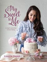 My Sweet Life - A Simple Masterclass In Home Baking (Paperback): Faaiza Omar