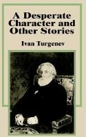A Desperate Character and Other Stories (Paperback): Ivan Sergeevich Turgenev