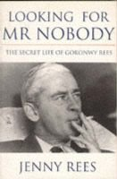 Looking for Mr. Nobody - Secret Life of Goronwy Rees (Paperback, New ed): Jenny Rees