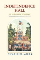 Independence Hall in American Memory (Hardcover): Charlene Mires