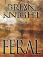 Feral (Hardcover, 1st ed): Brian Knight