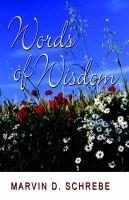 Words of Wisdom (Paperback): Marvin D Schrebe