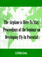 Airplane is Here to Stay - Proceedings of the Seminar on Developing Fly-In Potential (Paperback, illustrated edition): Michael...