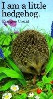 I am a Little Hedgehog (Hardcover, illustrated edition): Francois Crozat