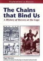 The Chains That Bind Us - History of Slavery at the Cape (Paperback): Nigel Worden, Etc, R. Versfeld, D Dyer, C. Bickford-Smith