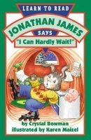 "Jonathan James Says, ""I Can Hardly Wait!"" (Paperback): Crystal Bowman"