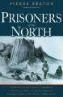 Prisoners of the North - Portraits of Five Arctic Immortals (Hardcover, 1st Carroll & Graf ed): Pierre Berton