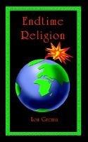 Endtime Religion (Paperback): Lou Grenia