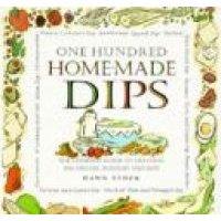 One Hundred Homemade Dips - The Complete Guide to Creating 100 Spreads, Fondues and Dips (Hardcover): Dawn Stock