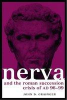 Nerva and the Roman Succession Crisis of AD 96-99 (Hardcover): John D. Grainger
