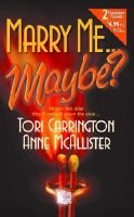 Marry Me...Maybe? (Paperback): Anne Macallister, Tori Carrington