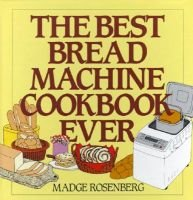 The Best Bread Machine Cookbook Ever (Hardcover, 1st ed): Monda Rosenberg