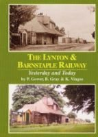 Lynton and Barnstaple Railway - Yesterday and Today (Paperback): Paul Gower, Etc, B. Gray, K. Vingoe