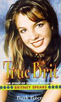 True Brit - The Story of Singing Sensation Britney Spears (Paperback): Beth Peters