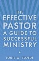 The Effective Pastor - Guide to Successful Ministry (Paperback): Louis W. Bloede