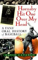 Hornsby hit one over my head - a fans' oral history of baseball (Paperback): David Cataneo