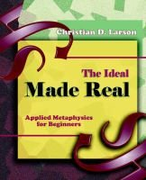 The Ideal Made Real (1909) (Paperback): Christian D. Larson