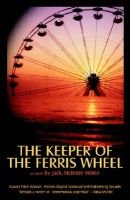 The Keeper of the Ferris Wheel (Paperback): Jack McBride White