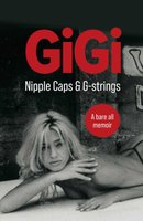 Nipple Caps & G-Strings - A Bare All Memoir (Paperback): Gigi