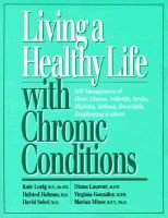 Living a Healthy Life with Chronic Conditions - Self-Management of Heart Disease, Arthritis, Stroke, Diabetes, Asthma,...