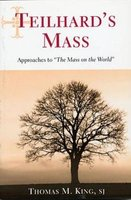 "Teilhard's Mass - Approaches to ""The Mass on the World"" (Paperback, New): Thomas M. King"
