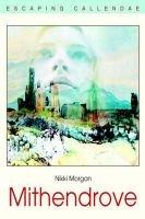 Mithendrove - Escaping Callendae (Paperback): Nikki Morgan