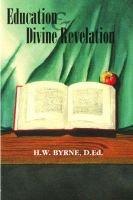 Education and Divine Revelation (Paperback): Herbert W Byrne