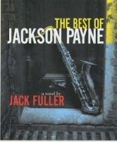 The Best of Jackson Payne - A Novel (Paperback, Univ of Chicago PR ed.): Jack Fuller
