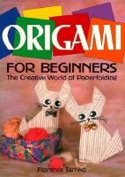 Origami for Beginners - The Creative World of Paperfolding (Paperback): Florence Temko